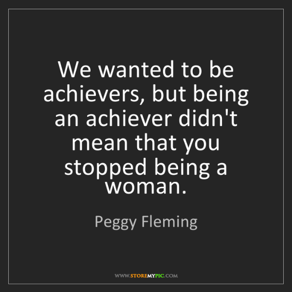 Peggy Fleming: We wanted to be achievers, but being an achiever didn't...