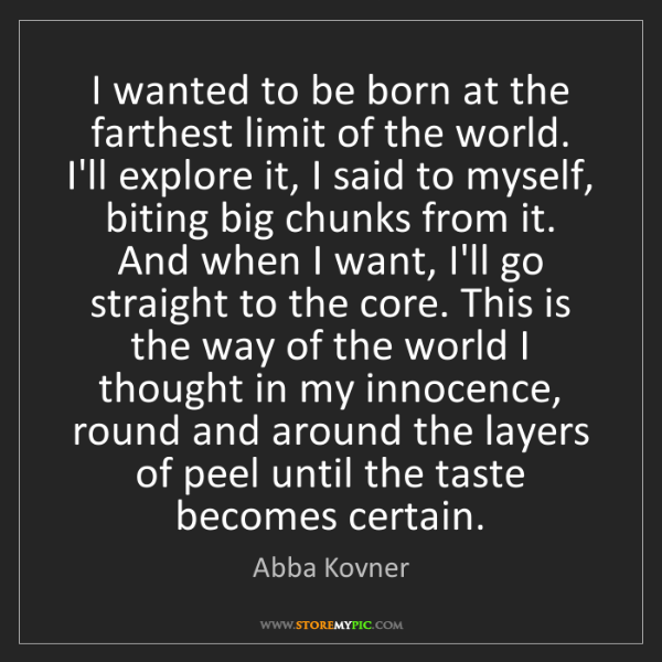 Abba Kovner: I wanted to be born at the farthest limit of the world....