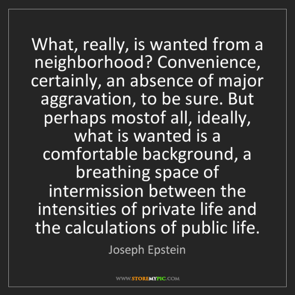 Joseph Epstein: What, really, is wanted from a neighborhood? Convenience,...