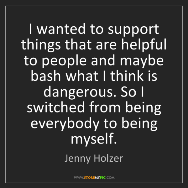 Jenny Holzer: I wanted to support things that are helpful to people...