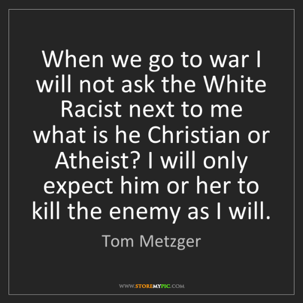 Tom Metzger: When we go to war I will not ask the White Racist next...