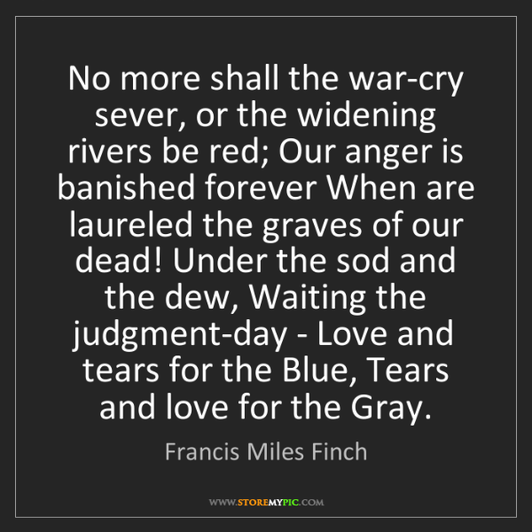 Francis Miles Finch: No more shall the war-cry sever, or the widening rivers...