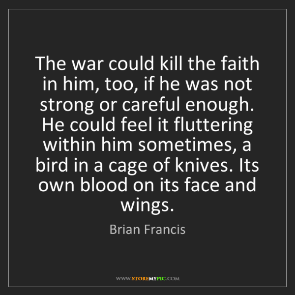 Brian Francis: The war could kill the faith in him, too, if he was not...