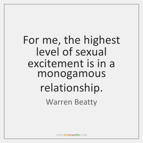 For me, the highest level of sexual excitement is in a monogamous ...