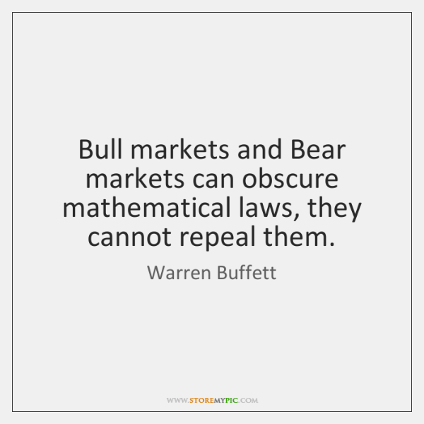 Bull markets and Bear markets can obscure mathematical laws, they cannot repeal ...