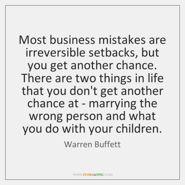 Most business mistakes are irreversible setbacks, but you get another chance. There ...
