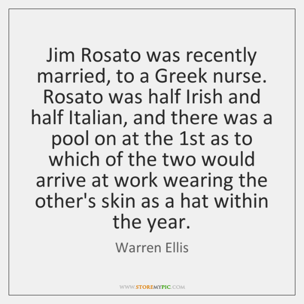 Jim Rosato was recently married, to a Greek nurse. Rosato was half ...