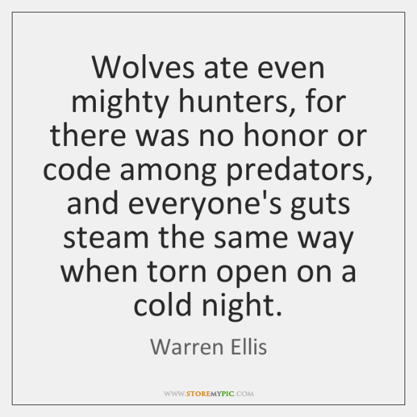Wolves ate even mighty hunters, for there was no honor or code ...