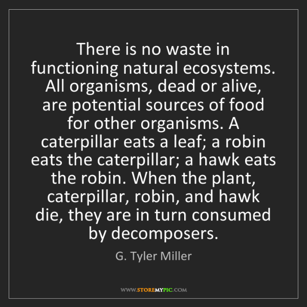 G. Tyler Miller: There is no waste in functioning natural ecosystems....