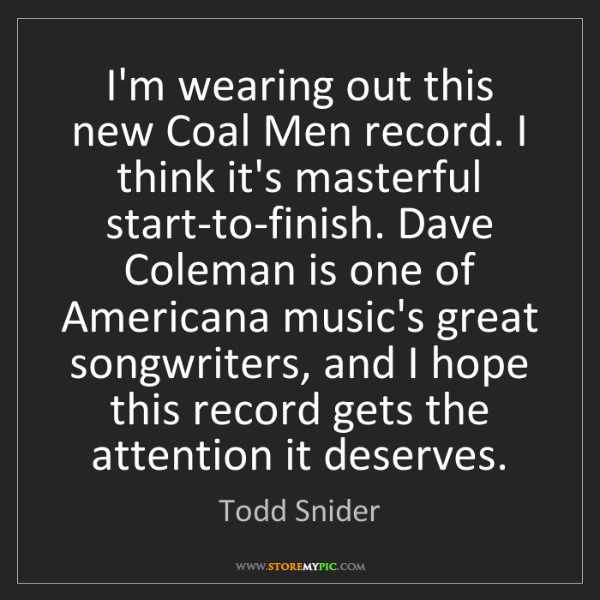 Todd Snider: I'm wearing out this new Coal Men record. I think it's...