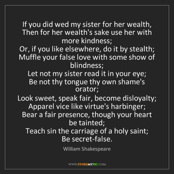 William Shakespeare: If you did wed my sister for her wealth,  Then for her...