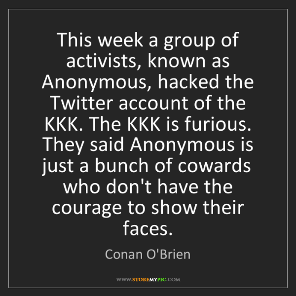 Conan O'Brien: This week a group of activists, known as Anonymous, hacked...