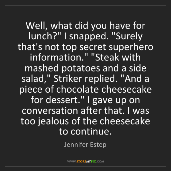 "Jennifer Estep: Well, what did you have for lunch?"" I snapped. ""Surely..."