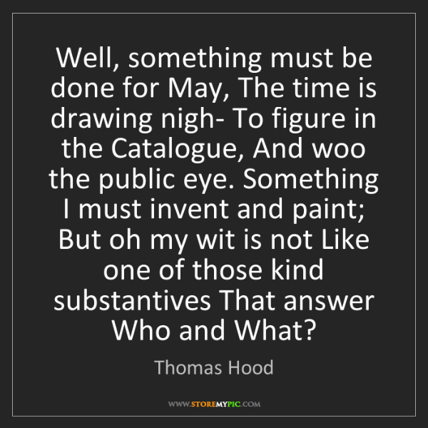 Thomas Hood: Well, something must be done for May, The time is drawing...