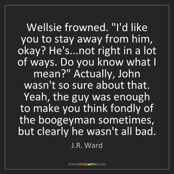 """J.R. Ward: Wellsie frowned. """"I'd like you to stay away from him,..."""