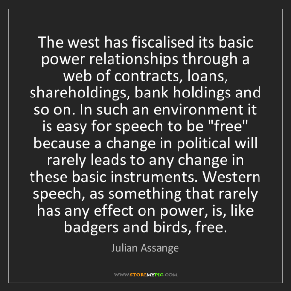 Julian Assange: The west has fiscalised its basic power relationships...