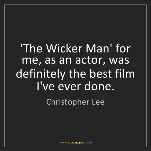 Christopher Lee: 'The Wicker Man' for me, as an actor, was definitely...