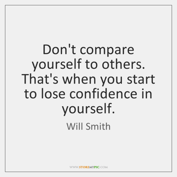 Dont Compare Yourself To Others Thats When You Start To Lose