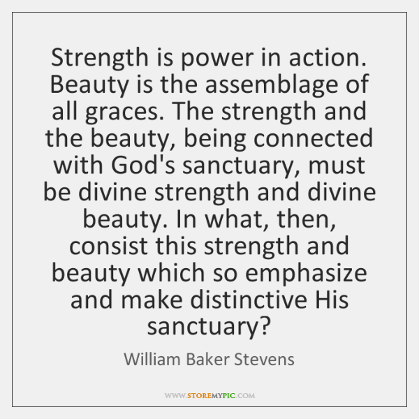 Strength is power in action. Beauty is the assemblage of all graces. ...