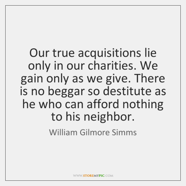 Our true acquisitions lie only in our charities. We gain only as ...