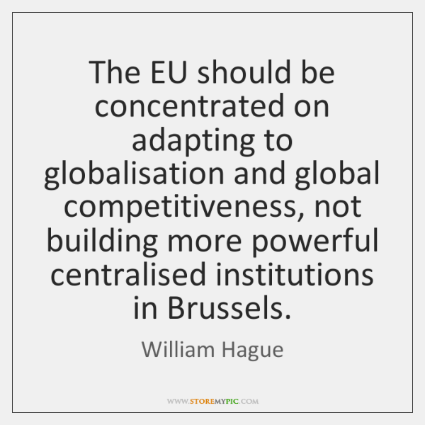 The EU should be concentrated on adapting to globalisation and global competitiveness, ...