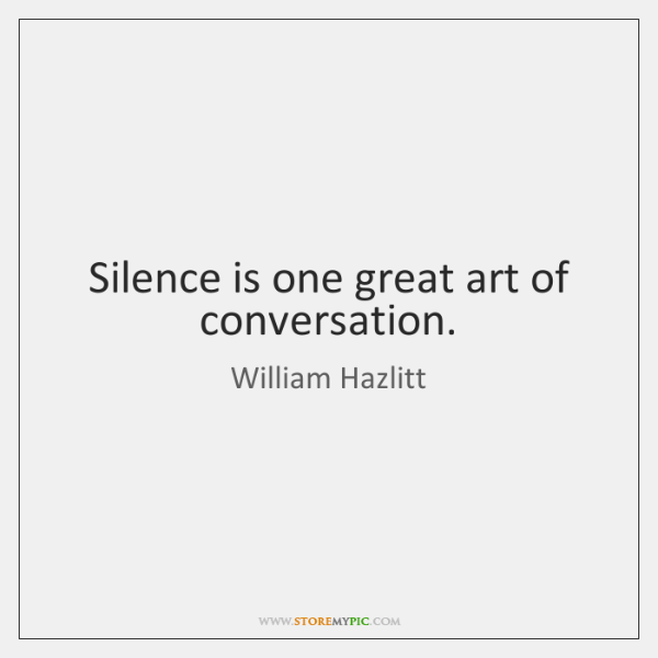 Silence is one great art of conversation.