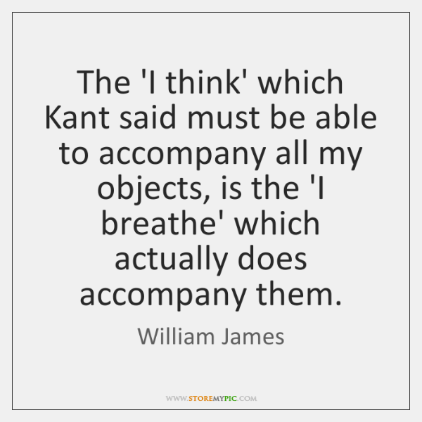 The 'I think' which Kant said must be able to accompany all ...