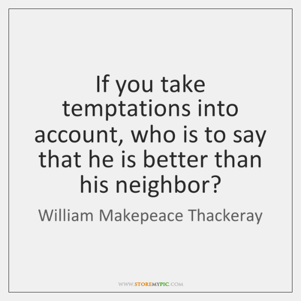 If you take temptations into account, who is to say that he ...