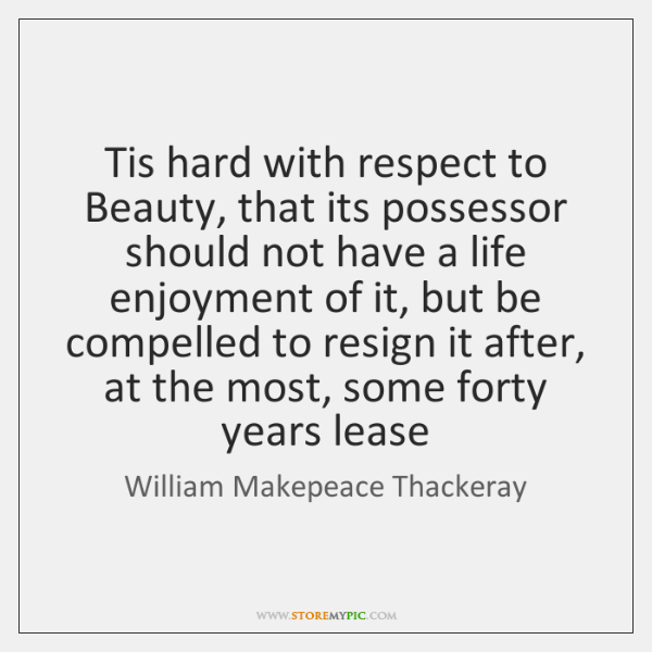 Tis hard with respect to Beauty, that its possessor should not have ...