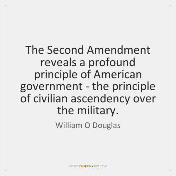 The Second Amendment reveals a profound principle of American government - the ...