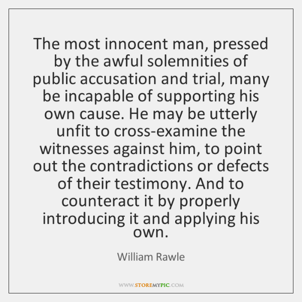 The most innocent man, pressed by the awful solemnities of public accusation ...