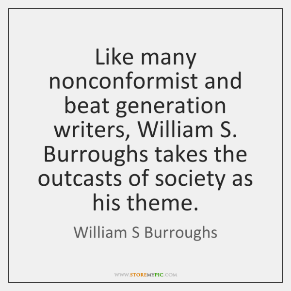 Like many nonconformist and beat generation writers, William S. Burroughs takes the ...