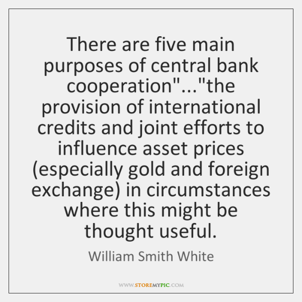 """There are five main purposes of central bank cooperation""""...""""the provision of ..."""