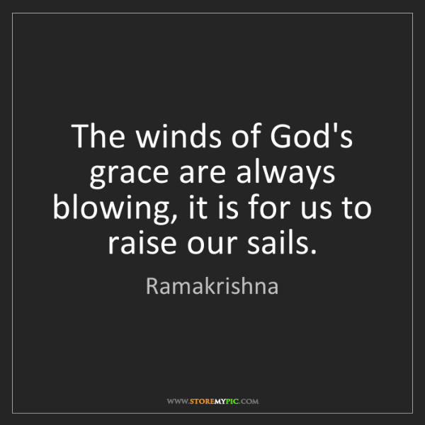 Ramakrishna: The winds of God's grace are always blowing, it is for...