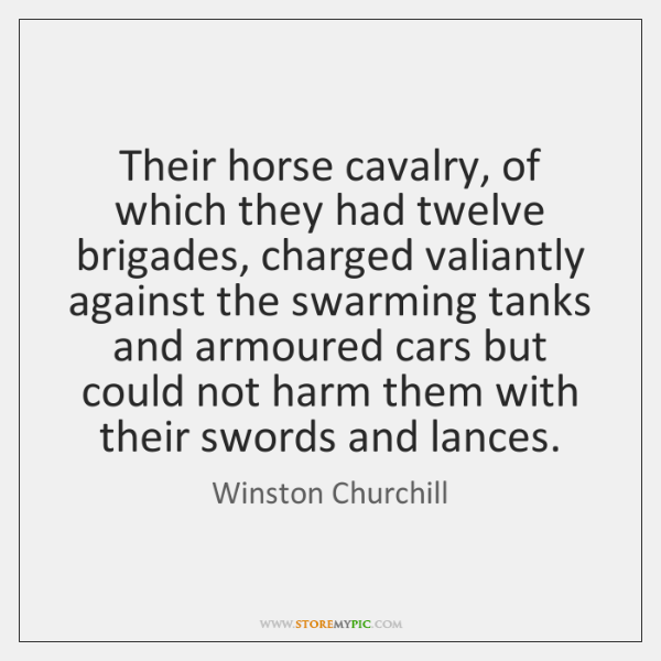 Their horse cavalry, of which they had twelve brigades, charged valiantly against ...
