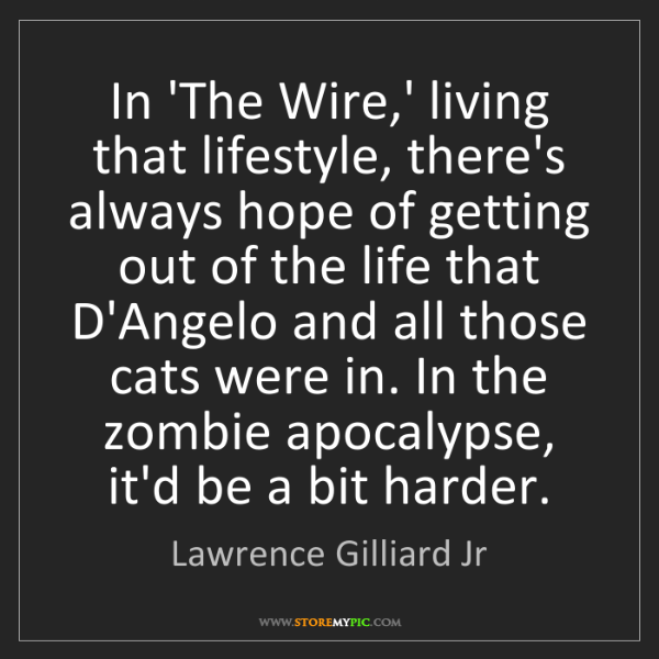 Lawrence Gilliard Jr: In 'The Wire,' living that lifestyle, there's always...