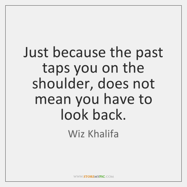 Just because the past taps you on the shoulder, does not mean ...