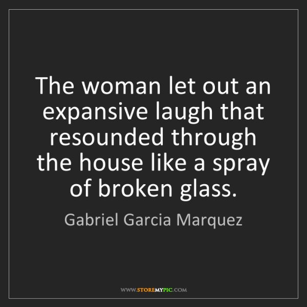 Gabriel Garcia Marquez: The woman let out an expansive laugh that resounded through...