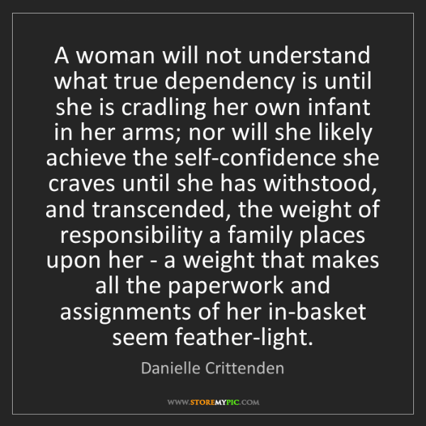 Danielle Crittenden: A woman will not understand what true dependency is until...