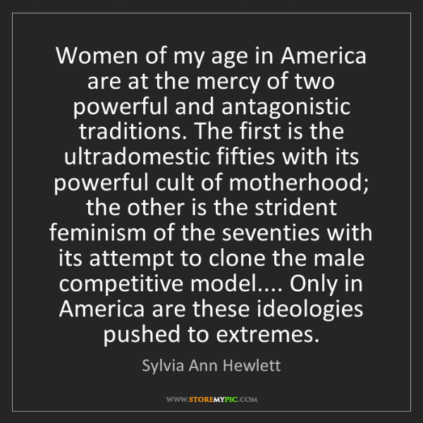 Sylvia Ann Hewlett: Women of my age in America are at the mercy of two powerful...