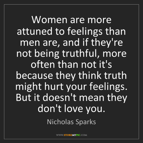 Nicholas Sparks: Women are more attuned to feelings than men are, and...