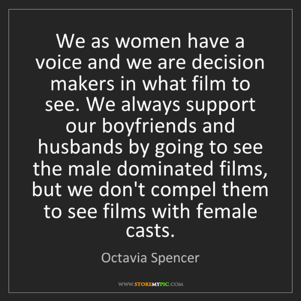 Octavia Spencer: We as women have a voice and we are decision makers in...
