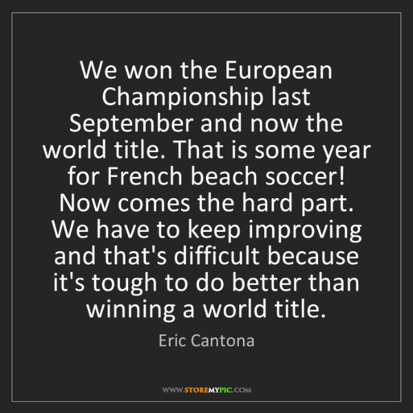 Eric Cantona: We won the European Championship last September and now...