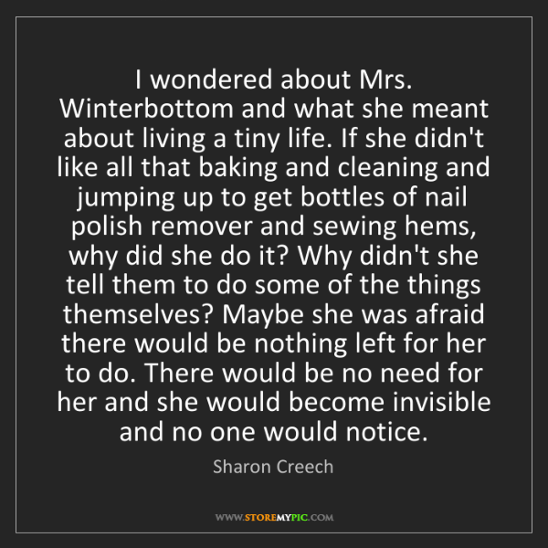 Sharon Creech: I wondered about Mrs. Winterbottom and what she meant...