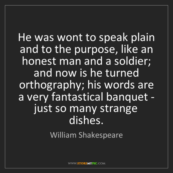 William Shakespeare: He was wont to speak plain and to the purpose, like an...