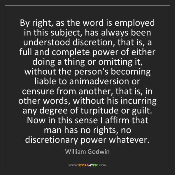 William Godwin: By right, as the word is employed in this subject, has...