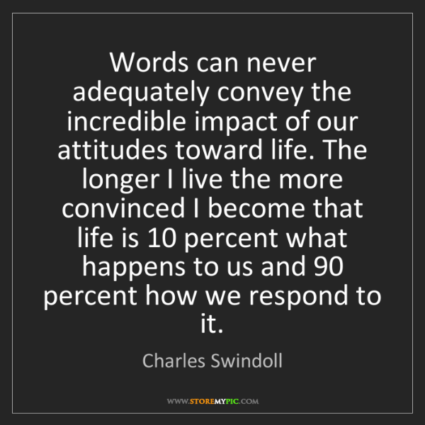 Charles Swindoll: Words can never adequately convey the incredible impact...