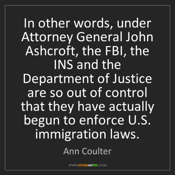 Ann Coulter: In other words, under Attorney General John Ashcroft,...