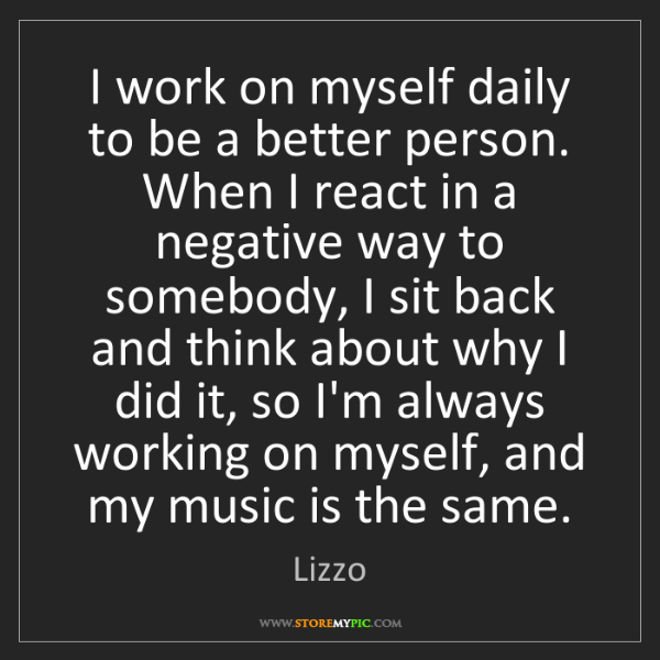 Lizzo: I work on myself daily to be a better person. When I...