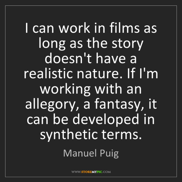 Manuel Puig: I can work in films as long as the story doesn't have...